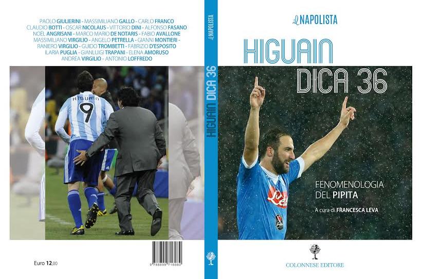 """""""Higuain – Dica 36"""", il libro del Napolista: una raccolta di scritti per Gonzalo"""