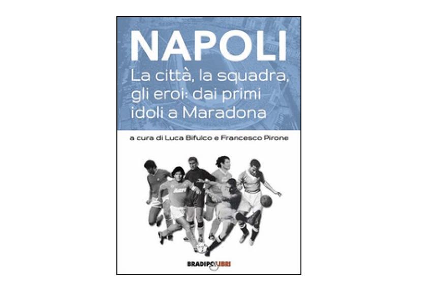 """""""Napoli. La città, la squadra, gli eroi"""": viaggio nel tempo tra campioni del calcio e storia della città"""