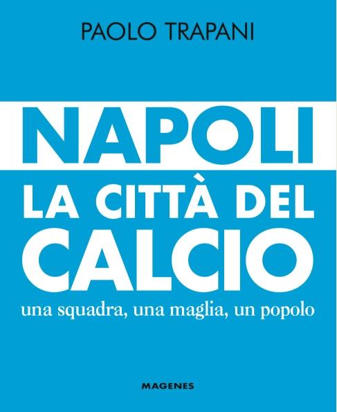 Napoli, la città del calcio: un libro sull'identità azzurra della città